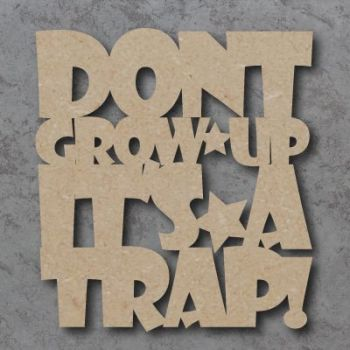 Don't Grow Up, Its a Trap craft sign