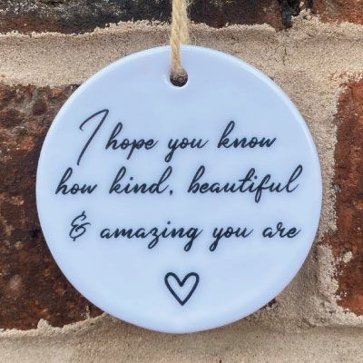 'I hope you know how kind, beautiful and amazing you are' hanging keepsake