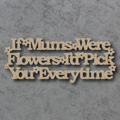If Mums Were Flowers Sign Wooden Craft Shapes