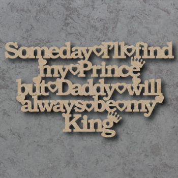 Someday i'll Find My Prince but Daddy will Always be my King Craft Sign
