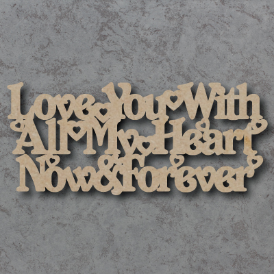 Love You With All My Heart Now And Forever Sign