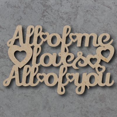 All Of Me Loves All Of You mdf Sign