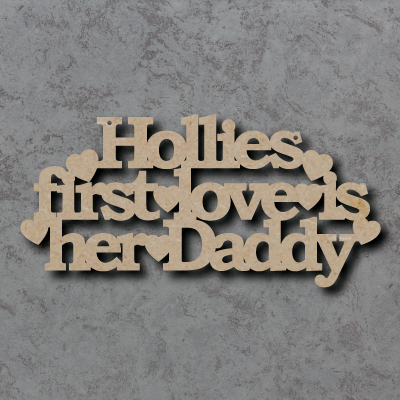 Personalised Daughters First Love Is Her/Their Daddy Craft Sign