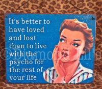 'It's Better To Have Loved...' Metal Sign