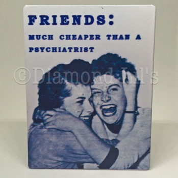 Friends: Much Cheaper Than A Psychiatrist Metal Fridge Magnet