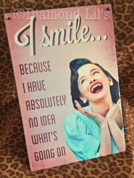 """I Smile..."" Metal Sign"