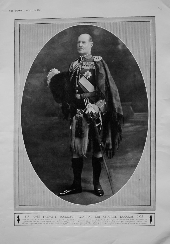 Sir John French's Successor - General Sir Charles Douglas, G.C.B.
