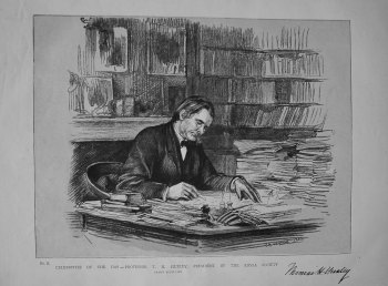 Celebrities of the Day, No.!!. T.H. Huxley, President of the Royal Society. 1883