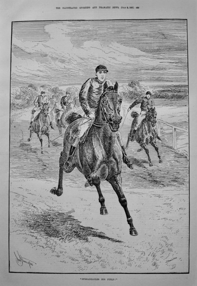 """""""Spreadeagles His Field !"""" 1887"""
