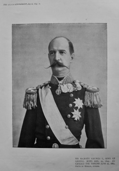 His Majesty George I., King of Greece. Born Dec. 24, 1845 : Ascended the Throne June 27, 1863.