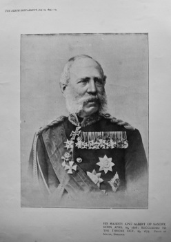 His Majesty King Albert of Saxony. Born April 23, 1828 : Succeeded to the Throne Oct. 29, 1873.
