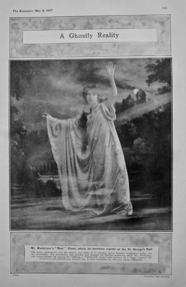 "A Ghostly Reality : Mr. Maskelyne's ""Real"" Ghost, which he produces nightly at the St. george's Hall. 1907."