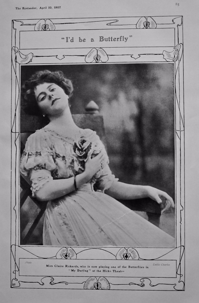 """""""I'd be a Butterfly"""" : Mis Claire Rickards, who is now playing one of the Butterflies in """"My Darling"""" at the Hicks Theatre. 1907."""