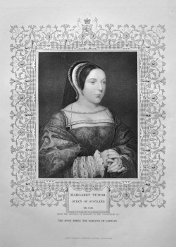 Margaret Tudor, Queen of Scotland.  OB. 1541.  From the original of Holbein, in the collection of The Most Noble the Marquis of Lothian.