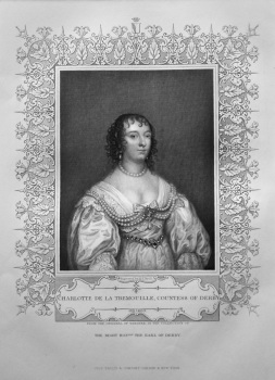 Charlotte De La Tremouille, Countess of Derby.  OB. 1663.  From the original of Vandyke, in the collection of The Right Hon. The Earl of Derby.