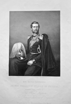 His Royal Highness Prince Frederick William of Prussia, Married January 25th. 1858, to Her Royal Highness The Princess Victoria of England. 1858c.