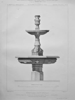 Fontaine (XVIe. Siecle) autrefois dans les Jardins du Chateau de Gaillon (Eure). _ Ensemble. 1882.