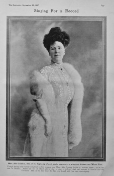 Singing For A Record : Mme. Ada Crossley, who, at the beginning of next month, commences a strenuous Autumn and Winter Tour. 1907.