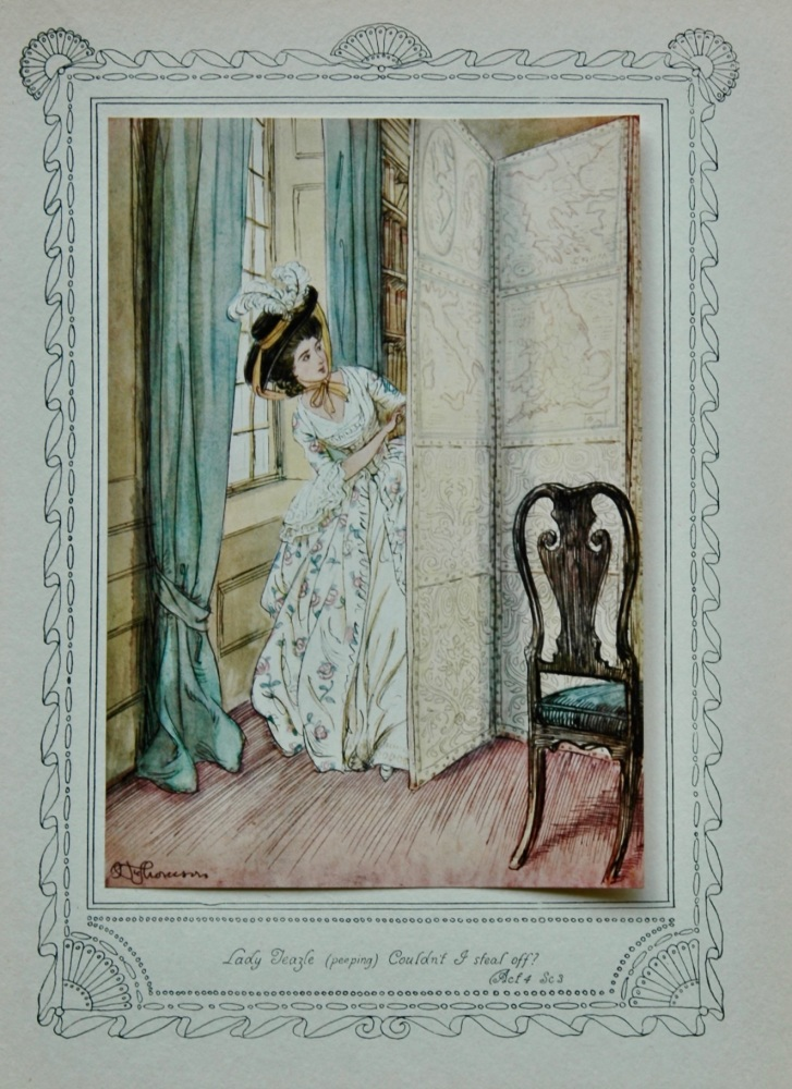 "The School for Scandal : ""Lady Teazle (peeping) Couldn't i steal off ?.""  Act 4.  Sc. 3.  1911."
