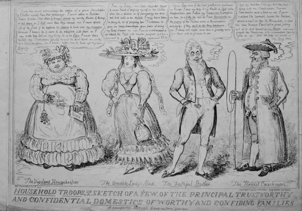 Household Troops or a Sketch of a Few, of the Principal Trustworthy and Confidential Domestics of Worthy and Confiding Families. 1838c.
