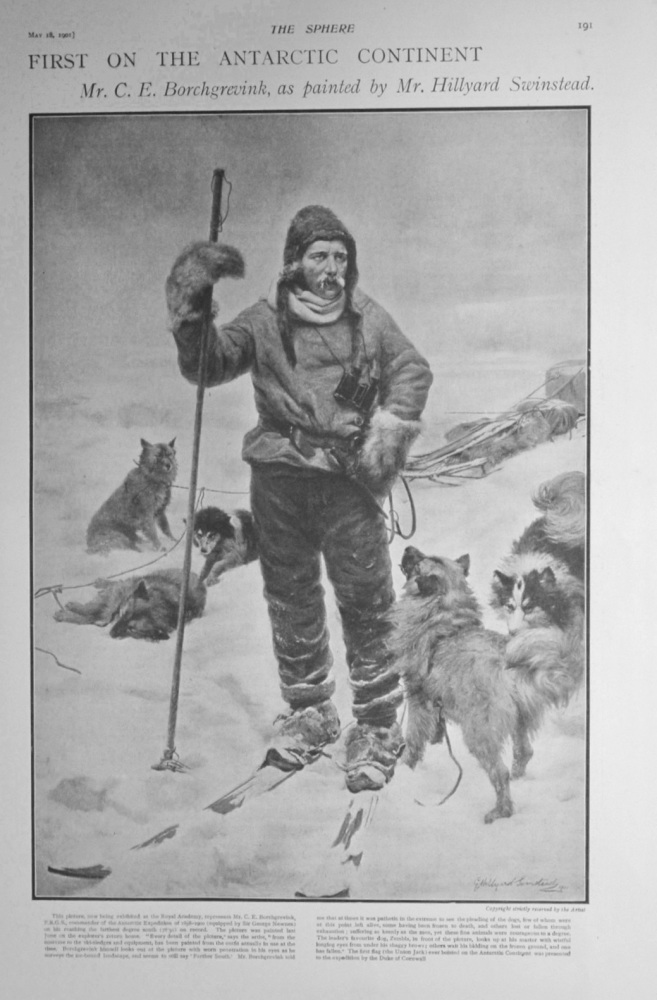 First on the Antarctic Continent : Mr. C. E. Borchgrevink, as Painted by Mr. Hillyard Swinstead. 1901.