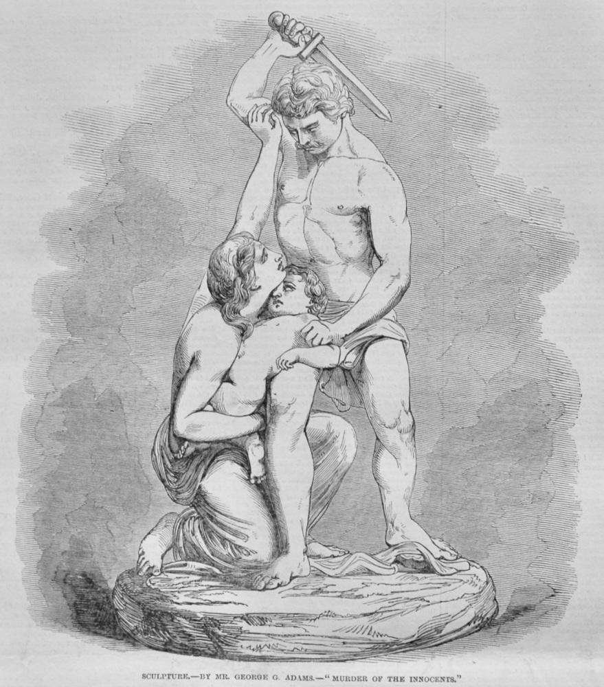 "Sculpture.- By Mr. George G. Adams.- ""Murder of the Innocents.""  1847."