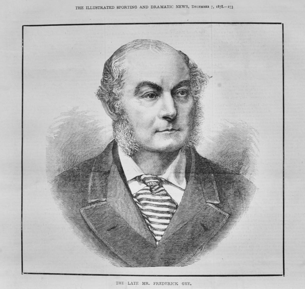 The Late Mr. Frederick Gye.  1878. (Portrait)