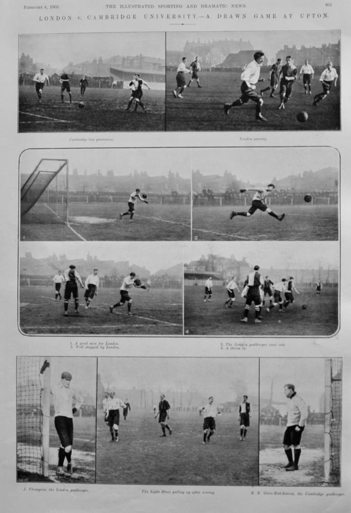 London v. Cambridge University.- A Drawn Game at Upton.  (Football)  1905.
