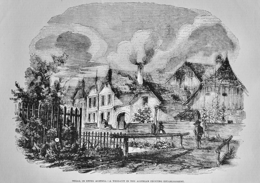 Wells, in Upper Austria.- A Wood-cut in the Austrian Printing Establishment.  1851.
