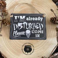 """I'm Already Disturbed!  ..."" Metal Sign by Alchemy"