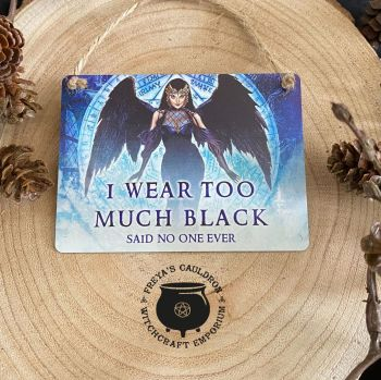 """I Wear Too Much Black  ..."" Miniature Metal Sign by Alchemy"