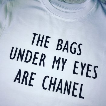 The Bags Under My Eyes Are Chanel T-shirt (Adults Fitted Round Neck)