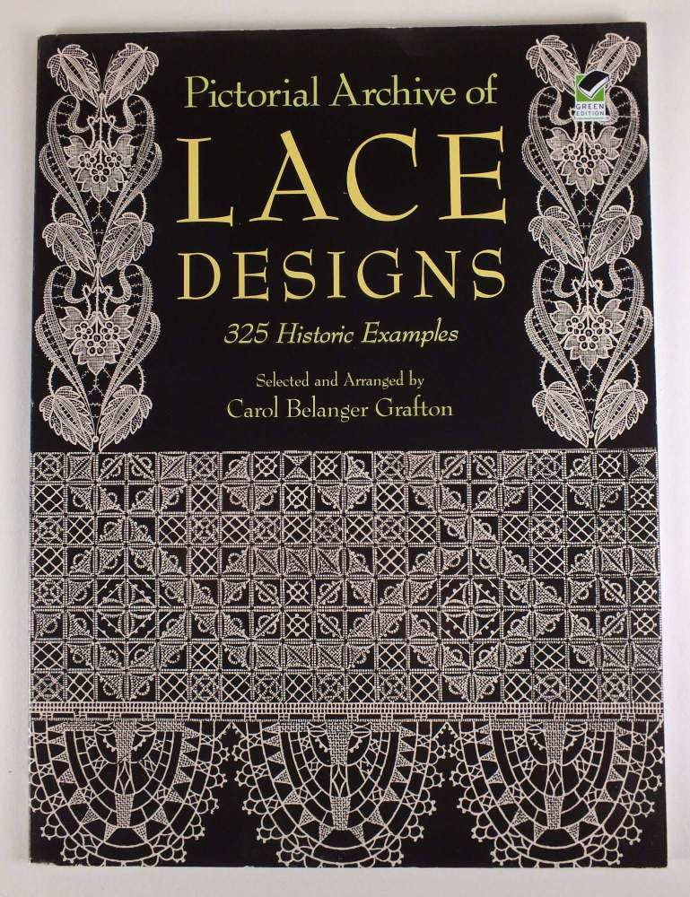 Pictorial Archive of Lace Designs. 325 Historic Examples Selected and Arranged By Carol Belanger Grafton