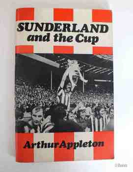 Sunderland And The Cup From 1973 to 1884 By Arthur Appleton