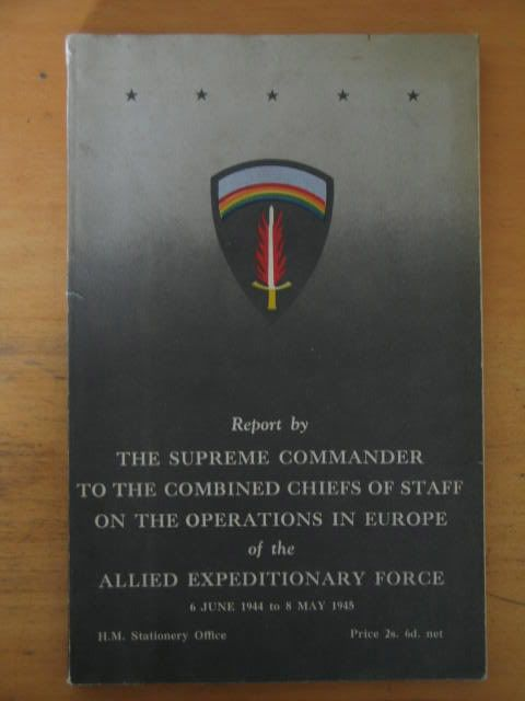 Report by The Supreme Commander To The Combined Chiefs Of Staff On The Operations In Europe Of The Expeditionary Force 6 June 1944 to 8 May 1945