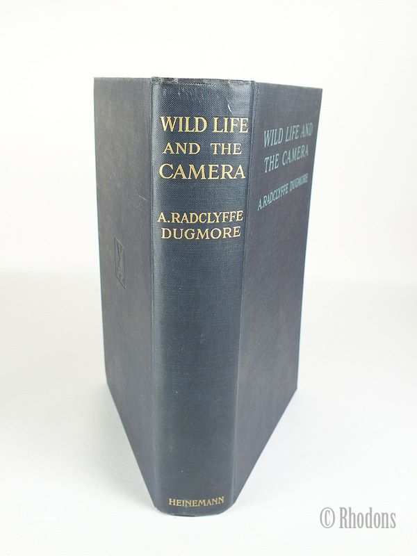 Wild Life And The Camera By A Radclyffe Dugmore. 1912 First Edition printed in England.