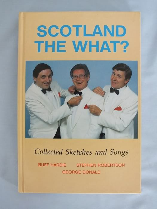 Scotland the What?  Collected Sketches and Songs, Buff Hardie, Stephen Robertson and George Donald