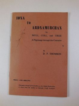 Iona To Ardnamurchan By Mull, Coll And Tiree, A PilgrimageThrough The Centuries - D P Thomson