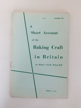 A Short Account Of The Baking Craft In Britain By Robert Croall M.Inst.B.B. (No 3, October 1957)