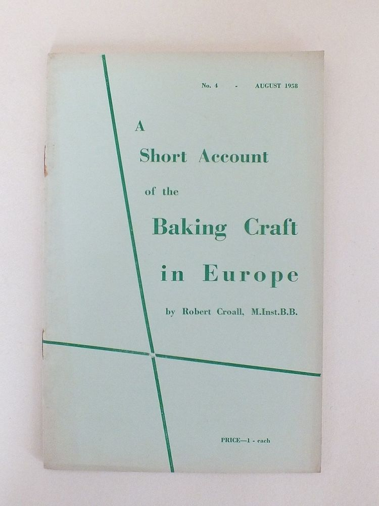 A Short Account Of The Baking Craft In Europe By Robert Croall M.Inst.B.B. (No 4, August 1958)