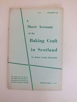 A Short Account Of The Baking Craft In Scotland By Robert Croall, M.Inst.B.B. (No 2, September 1956)