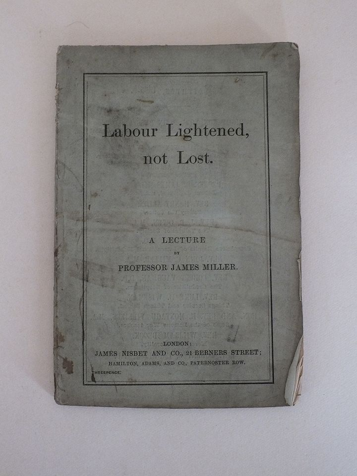 Labour Lightened, Not Lost. A Lecture by Professor James Miller. 1855-56
