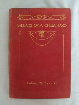 Ballads of a Cheechako. A collection of poems by Robert W Service