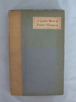 A Golden Book Of Francis Thompson Compiled  by John A Hutton