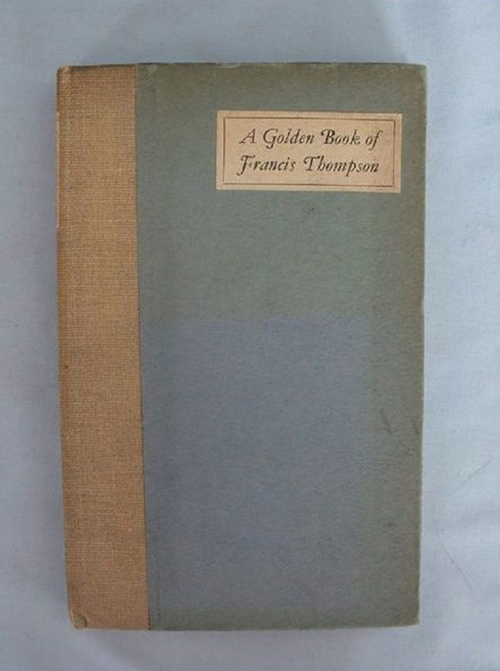 A Golden Book Of Francis Thompson Compiled  by John A Hutton (First Edition 1926)