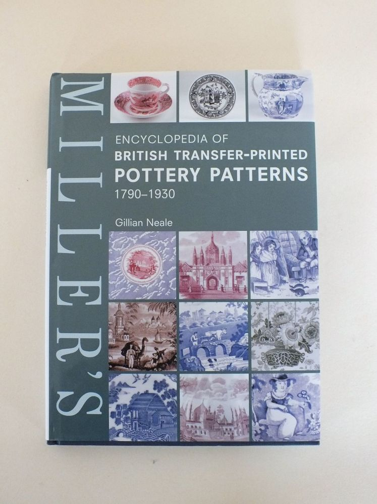 Millers Encyclopedia Of British Transfer-Printed Pottery Patterns, 1790 - 1930 By Gillian Neale