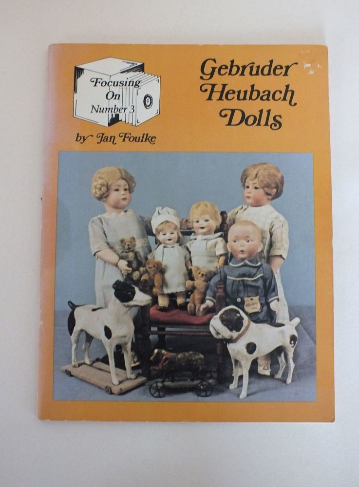 Focusing on Gebruder Heubach Dolls: The Art of Gebruder Heubach - Dolls and Figurines by Jan Foulke (Author)