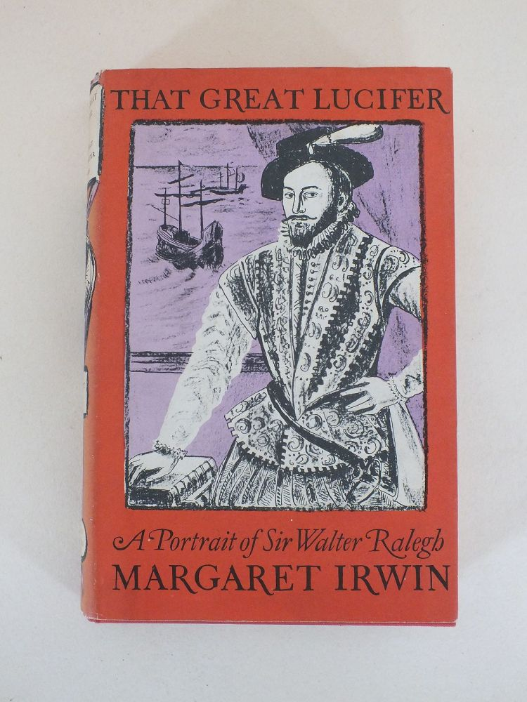 That Great Lucifer, A Portrait Of Sir Walter Ralegh By Margaret Irwin (1960 First Edition Hardcover)