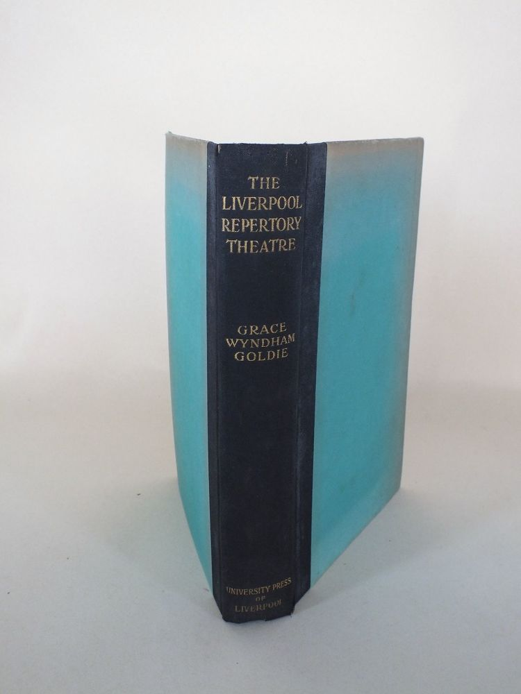 The Liverpool Repertory Theatre 1911-1934 By Grace Wyndham Goldie
