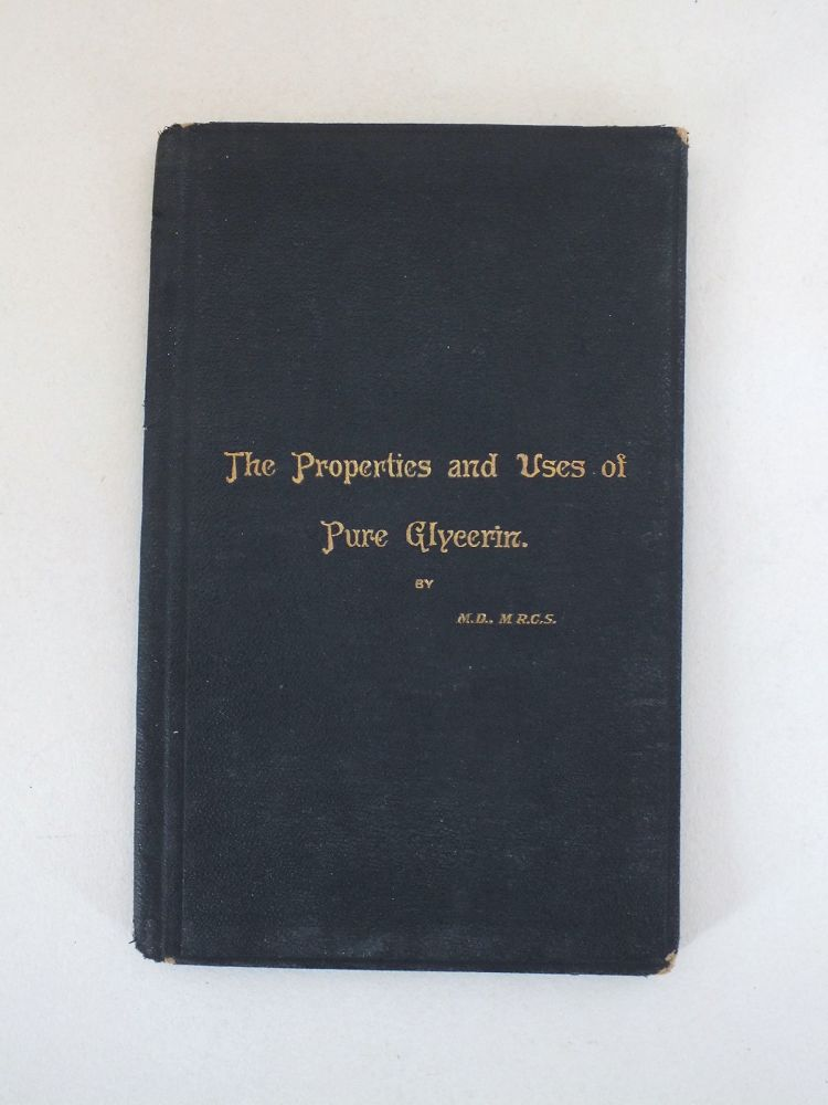 The Properties and Uses of Pure Glycerin By M.D., M.R.C.S